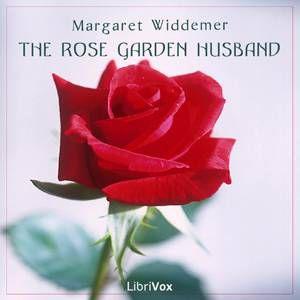 The Rose Garden Husband by Margaret Widdemer