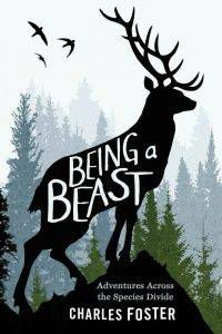 Being a Beast by Charles Foster one of my favourite books about animals