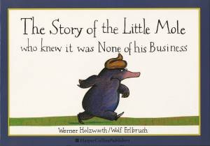 100 great translated childrens books from around the world 2 the story of the little mole who knew it was none of his business by german childrens authors werner holzwarth and wolf erlbruch translated by wolf fandeluxe Gallery