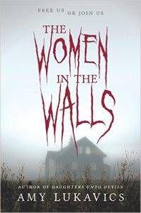 Women in the Walls by Amy Lukavics