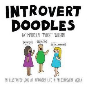 "Introvert Doodles: An Illustrated Look at an Introvert Life in an Extrovert World by Maureen ""Marzi"" Wilson"