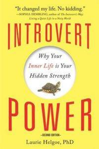 Introvert Power: Why Your Inner Life is Your Hidden Strength by Laurie Helgoe, PhD