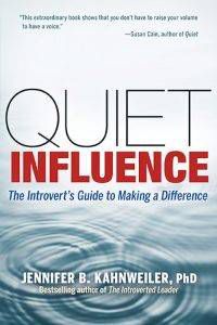 Quiet Influence: The Introvert's Guide to Making a Difference by Jennifer B. Kahnweiler, PhD