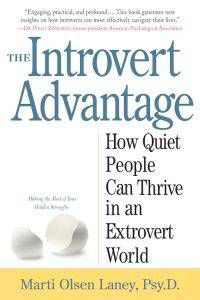 The Introvert Advantage: How Quiet People Can Thrive in an Extrovert World by Marti Olsen Laney, Pdy.D.