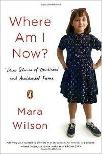 Where Am I Now?: True Stories of Girlhood and Accidental Fame by Mara Wilson