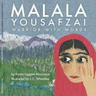 Malala Yousafzai- Warrior With Words by Karen Leggett Abouraya