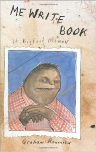 Me Write Book: It Bigfoot Memoir by Graham Roumieu
