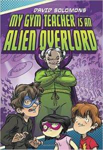 my-gym-teacher-is-an-alien-overlord-by-david-solomons