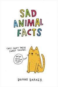 Sad Animal Facts by Brooke Barker
