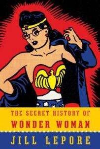 secret-history-of-wonder-woman-by-jill-lepore