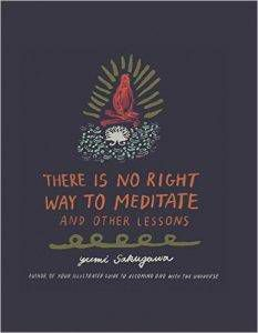 There Is No Right Way to Meditate: And Other Lessons by Yumi Sakugawa
