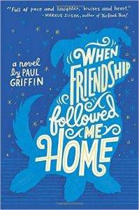 when-friendship-followed-me-home-by-paul-griffin