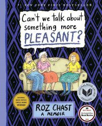 Can't We Talk about Something More Pleasant? by Roz Chast. Bloomsbury USA.