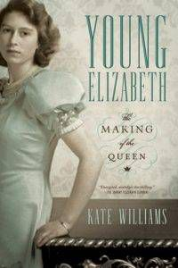 young-elizabeth-the-making-of-the-queen-by-kate-williams