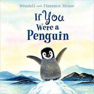 if-you-were-a-penguin-by-florence-minor-and-wendell-minor