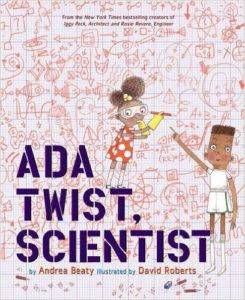 Ada Twist, Scientist by Andrea Beaty and David Roberts