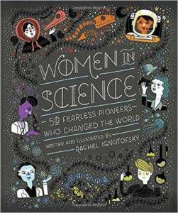 cover of Women in Science- 50 Fearless Pioneers Who Changed the World by Rachel Ignotofsky