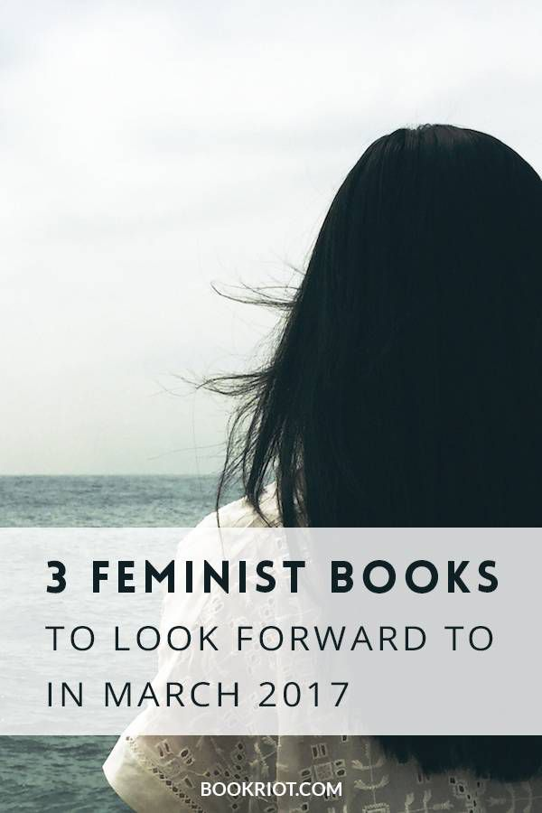Check out these 3 exciting new feminist books coming to a bookstore near you in March 2017!