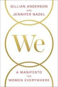 We: A Manifesto for Women Everywhere by Gillian Anderson & Jennifer Nadel