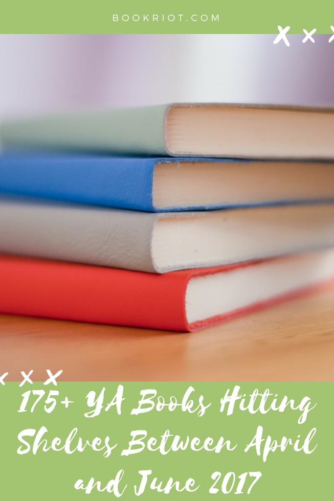 175+ YA Books For Your April - June 2017 TBR List