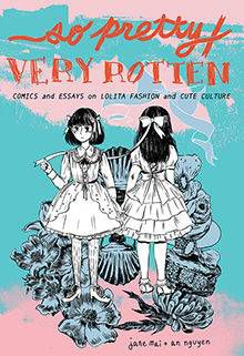 So Pretty / Very Rotten by Jane Mai and An Nguyen. Koyama Press.