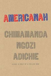 Americanah by Chimamanda Ngozi Adichie in Read Harder: A Work of Colonial or Postcolonial Literature | BookRiot.com