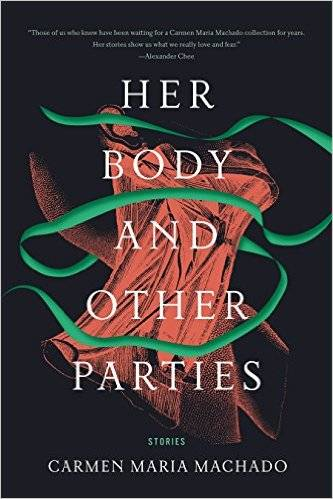 her body and other parties carmen maria machado fairy tale retellings by authors of color