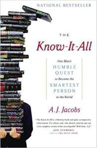 THE KNOW-IT-ALL: ONE MAN'S HUMBLE QUEST TO BECOME THE SMARTEST PERSON IN THE WORLD BY A.J. JACOBS