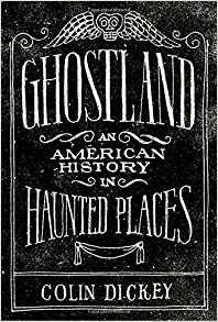cover of Ghostland: An American History in Haunted Places by Colin Dickey