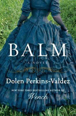 Balm by Dolen Perkins-Valdez | 100 Must-Read Books of U.S. Historical Fiction on BookRiot.com