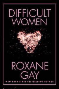 Difficult Women by Roxane Gay book cover
