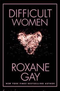 Cover of Difficult Women by Roxane Gay