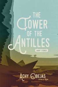 The Tower of the Antilles by Achy Obejas