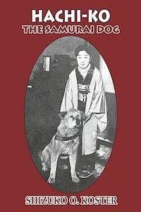 Hachi-Ko: The Samurai Dog by Shizuko O. Koster