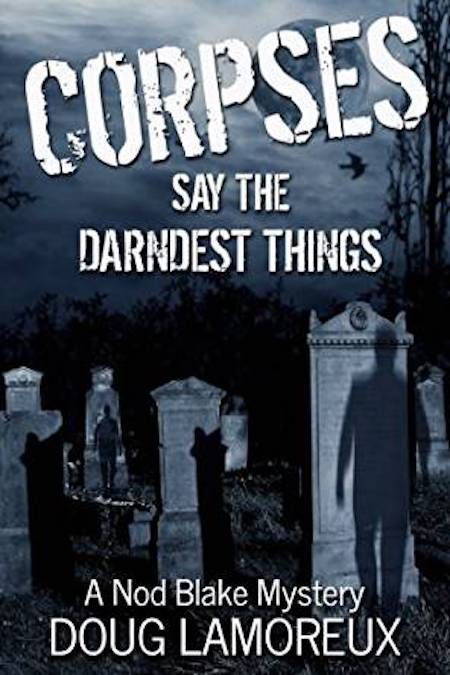 Corpses Say the Darndest Things by Doug Lamoreaux