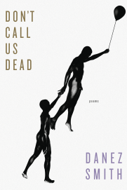 Don't Call Us Dead by Danez Smith