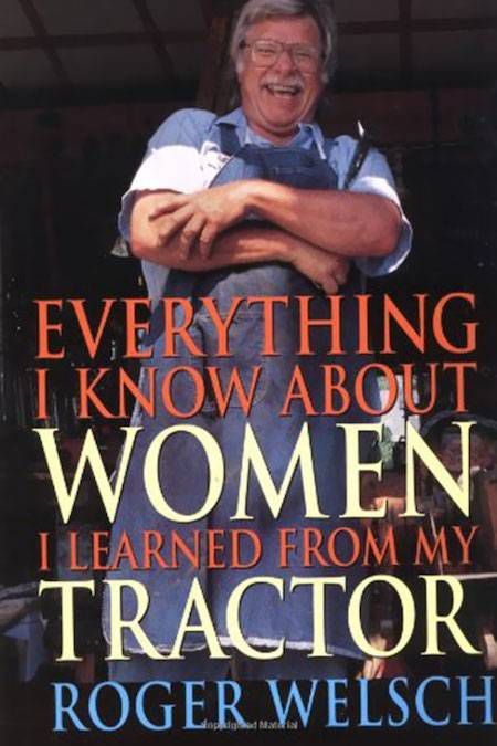 Everything I Know About Women I Learned from My Tractor by Roger Welsch