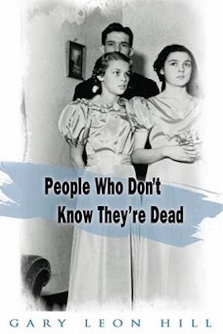 How People Who Don't Know They're Dead Attach Themselves to Unsuspecting Bystanders and What to Do About It by Gary Leon Hill