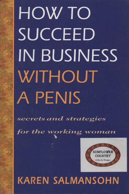 How to Succeed in Business Without a Penis by Karen Salmansohn