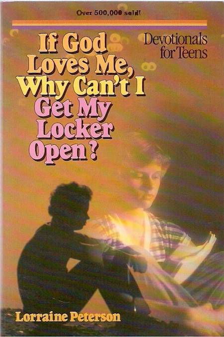 If God Loves Me, Why Can't I Get My Locker Open? by Lorraine Peterson