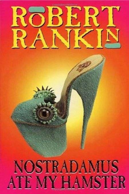 Nostradamus Ate My Hamster by Robert Rankin