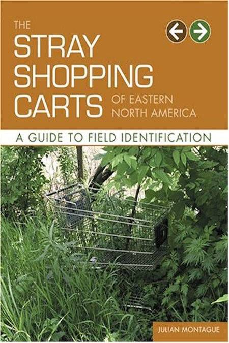 The Stray Shopping Carts of Eastern North America: A Guide to Field Identification by Julian Montague