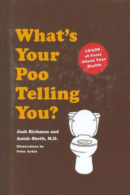 What's Your Poo Telling You? by Josh Richman & Anish Sheth