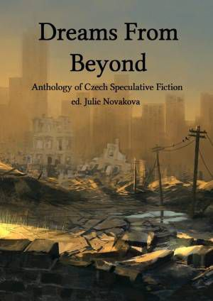 dreams from beyond czech speculative fiction