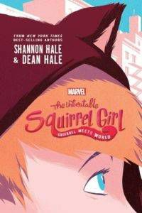 Unbeatable Squirrel Girl: Squirrel Meets World by Shannon and Dean Hale
