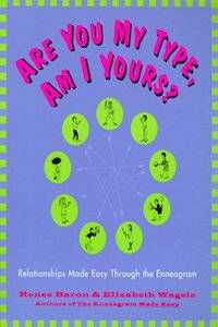 Are You My Type, Am I Yours?: Relationships Made Easy Through the Enneagram by Renee Baron & Elizabeth Wagele