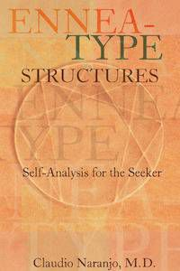 Ennea-Type Structures: Self-Analysis for the Seeker by Claudio Naranjo, M.D.