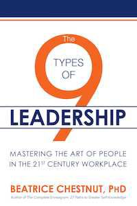 The 9 Types of Leadership: Mastering the Art of People in the 21st Century Workplace by Beatrice Chestnut, Ph.D.