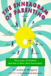 The Enneagram of Parenting: The 9 Types of Children and How to Raise Them Successfully by Elizabeth Wagele