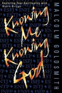 Knowing Me, Knowing God: Exploring Your Spirituality with Myers-Briggs by Malcolm Goldsmith